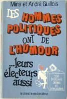 Les Hommes Politiques Ont De L'humour ..Leurs Electeurs Aussi / Mina Et André Guillois - Livres, BD, Revues
