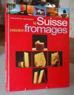 LA SUISSE PASSION FROMAGE - Gastronomie