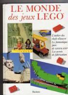 LEGO LE MONDE DES JEUX LEGO / CHEFS D OEUVRES / PARC LEGOLAND / USINE DE FABRICATION /EDIT HACHETTE 1980 - Lego System