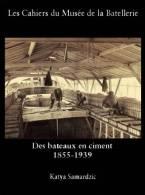 Des Bateaux En Ciment. 1855 – 1939  Peniche Batellerie  Construction Maritime Et Navale - Livres, BD, Revues