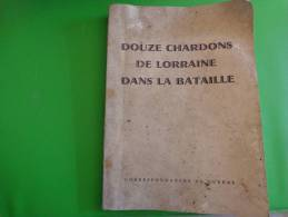 Douze Chardons De Lorraine Dans La Bataille -.-correspondances De Guerre-souvenir Copain 7eme Rca -couverture Sale+port - Histoire