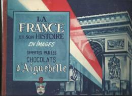 RARE ALBUM  CHOCOLAT AIGUEBELLE    LA FRANCE ET SON HISTOIRE  EN IMAGES  Complet - Chocolate