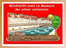 SUPER PIN´S Ville-BESANCON : Les QUAIS Comme Vous Ne Les Verrez Plus, Massacrés Pour Un TRAMWAY D'Orgueil - Villes