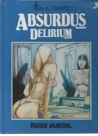 "ABSURDUS DELIRIUM "" T. 3 "" - THA / J. THARRATS  -  E.O -  MARS 1997 FLUIDE GLACIAL - Non Classés"
