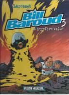 """BILL BAROUD """" LA DERNIERE VALSE """"  - LARCENET - E.O.  FEVRIER 2000  FLUIDE GLACIAL - Bill Baroud"""