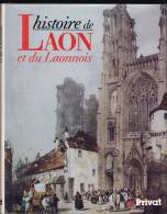 Histoire De Laon Et Du Laonnois - Sous La Direction De Michel Bur - Pays Et Villes De France, Privat, 1987. - Picardie - Nord-Pas-de-Calais