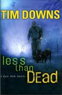 TIM  DOWNS  * LESS THAN  DEAD *  A BUG MAN NOVEL - Novels