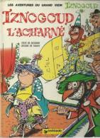 "IZNOGOUD  "" L'ACHARNE ""    - GOSCINNY / TABARY - E.O.  4 ème Trimestre 1974  DARGAUD - Iznogoud"