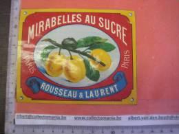 1 étiquette  XIX Ième  Litho -  MIRABELLES AU SUCRE - Rousseau & Laurent - Imprimerie Romain & Palyart - Fruits Et Légumes