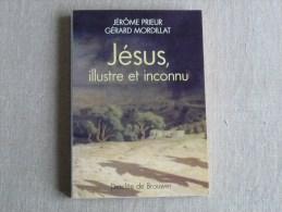 Jérôme Prieur Gérard Mordillat Jésus, Illustre Et Inconnu Desclée De Brouwer 2001. Voir Photos. - Religion