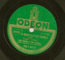 78 Tours Aiguille ODEON N° 281.813 LA DANSEUSE CREOLE Et GAILLARDO Par Tony MURENA. - 78 G - Dischi Per Fonografi