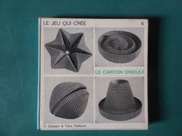 Coll. Le Jeu Qui Crée, Tome 6 : Le Carton Ondulé Par R. Hartung, Editions Dessain Et Tolra, 96 Pages, 1969 - Do-it-yourself / Technical