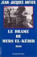 Le Drame De Mers El Kébir 1940. Guerre WW2. Armistice Marine De Gaulle. JJ Antier - Livres