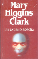 MARY HIGGINS CLARK - UN EXTRAÑO ACECHA - PLAZA & JANES - 255 PAGINAS BARCELONA AÑO 1996 - Horror