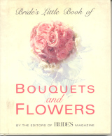 BRIDE'S LITTLE BOOK OF BOUQUETS AND FLOWERS - BRIDES MAGAZINE - 45 PAGES CLARKSON POTTER NEW YORK - Books, Magazines, Comics