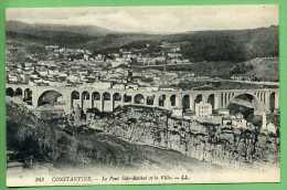 CONSTANTINE - Le Pont Sidi-Rached Et La Ville - Constantine