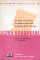 ASMA BRONQUIAL - FISIOPATLOGIA CLINICA Y TRATAMIENTO - DR. OSMAR T. GRASSI, DR. MATIAS MARTINEZ DR. EDGARDO E. RHODIUS - Santé Et Beauté