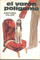 EL VARON POLIGAMO - ESTHER VILAR -  PLAZA & JANES S.A. EDITORES - 190 PAGINAS AÑO 1975 TITULO ORIGINAL DAS POLYGAME GESC - Philosophy & Psychologie