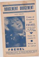 (g6): Doucement , Doucement ; FREHEL , Paroles : CHARLYS ; Musique : M CAYLA - Partitions Musicales Anciennes