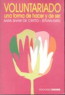 VOLUNTARIADO - UNA FORMA DE HACER Y DE SER - SARA SHAW DE CRITTO - ISTVAN KARL - EDICIONES CICCUS AÑO 1998 288 PAGINAS - Livres, BD, Revues