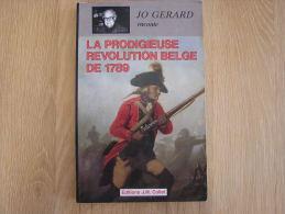 LA PRODIGIEUSE REVOLUTION BELGE DE 1789  Jo GERARD Empire Guerre - Belgio