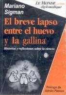 MARIANO SIGMAN - EL BREVE LAPSO ENTRE EL HUEVO Y LA GALLINA - HISTORIAS Y REFLEXIONES SOBRE LA CIENCIA PROLOGO DE ADRIAN - Cultural