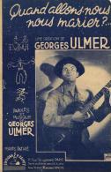 7229 - Georges  Ulmer     Quand Allons Nous Nous Marier ? - Partitions Musicales Anciennes
