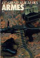 « Le Grand Album Des Armes » - Reliure Reprenant Les « Gazettes Des Armes » N° 161 à 166 (1987) - Livres