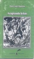 ACOPIANDO LEÑAS - MIGUEL ANGEL MIGLIARINI -  AÑO 2002 POESIA POETRY  60 PAGINAS  PEQUEÑA TIRADA DE 100 EJEMPLARES - Poetry