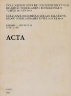 Acta Colloquium Geschiedenis Belgisch-Nederlandse Betrekkingen 1815-1945 (Brussel 1980) - Histoire