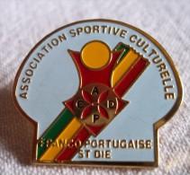 PINS PIN  Association Sportive Culturelle Franco Portugaise ST DIE 88 Vosges - Villes