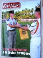 LIVRE - REVUE  LE KEPI BLANC DE LA LEGION ETRANGERE JUILLET 2013 N� 756 LE COMMANDEMENT A LA LEGION ETRANGERE