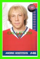 HOCKEY - ANDREI KOSTITSYN,  No 46 CANADIEN DE MONTRÉAL - PHOTOS ET FICHES, 2003-2008 - - Hockey - NHL