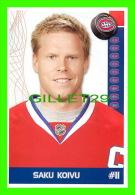 HOCKEY - SAKU KOIVU,  No 11, CANADIEN DE MONTRÉAL - PHOTOS ET FICHES, 2003-2008 - - Hockey - NHL