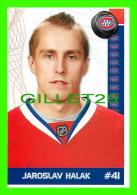 HOCKEY - JAROSLAV HALAK,  No 41, CANADIEN DE MONTRÉAL - PHOTOS ET FICHES, 2003-2008 - - Hockey - NHL