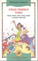 BARBARA LAGRAND - COMO TENERLO TODO - SALUD, DINERO, AMOR, EXITO, PODER Y MUCHAS COSAS MAS - LA MANDIBULA MECANICA PLANE - Humor