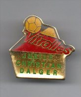PINS PIN'S FOOT FOOTBALL  VITROLLES JUBILE CHRISTIAN DALGER T3 - Calcio