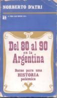 DEL 80 AL 90 EN LA ARGENTINA DATOS PARA UNA HISTORIA POLEMICA - NORBERTO D'ATRI - A. PEÑA LILLO EDITOR - Historia Y Arte