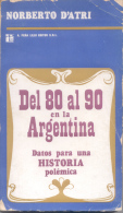 DEL 80 AL 90 EN LA ARGENTINA DATOS PARA UNA HISTORIA POLEMICA - NORBERTO D'ATRI - A. PEÑA LILLO EDITOR - Histoire Et Art