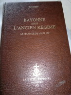 BAYONNE SOUS L ANCIEN REGIME EDOUARD DUCERE - Geschichte