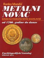 COIN CATALOG OF THE COUNTRIES OF FORMER YUGOSLAVIA 2013 ( 1700-Date) : Ranko Mandic - Monedas & Billetes