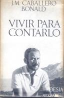 J. M. CABALLERO BONALD - VIVIR PARA CONTARLO - POESIA SEIX BARRAL 318 PAGINAS AÑO 1969 - Poetry