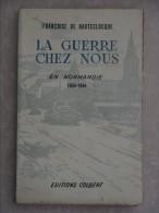 La Guerre Chez Nous  En Normandie 1939-1944  HAUTECLOCQUE - Guerra 1939-45