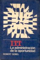 ITT - LA ADMINISTRACION DE LA OPORTUNIDAD - ROBERT SOBEL - EDITORIAL NORMA - AÑO 1984 TRADUCCION ALVARO BONILLA ARAON - Economy & Business