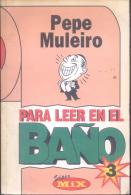 PARA LEER EN EL BAÑO - PEPE MULEIRO - HUMOUR HUMOR - AÑO 1996 253 PAGINAS - Humor