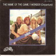 45T. ABBA. The Name Of The Game / I Wonder (Departure) - Vinyles