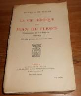 La Vie Héroïque De Jean Du Plessis. Par Le Comte Du Plessis. 1924. - Histoire