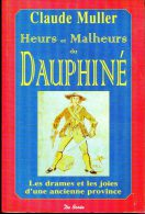 """Livre """"Heurs Et Malheurs Du Dauphiné"""" Par Claude Muller - Drôme - Isère - Rhône-Alpes - Mandrin - Rhône-Alpes"""