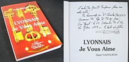 Lyonnais Je Vous Aime – Signé Napoléon / Envoi De L'auteur Daniel BIDEAU / Les Éditions De La Taillanderie En 1990 - Livres, BD, Revues
