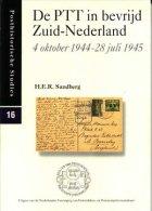 De PTT In Bevrijd Zuid Nederland, 4 Oktober 1944 - 28 Juli 1945. Auteur H.E.R. Sandberg. Post Historische Studie Nr 16 - Filatelia E Historia De Correos